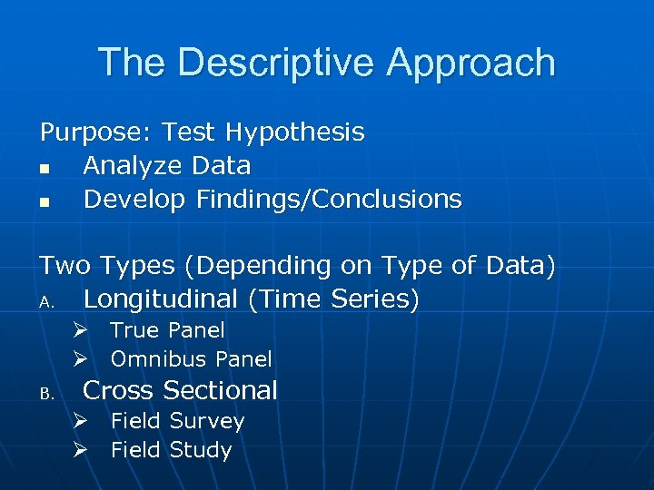 The Descriptive Approach Purpose: Test Hypothesis n Analyze Data n Develop Findings/Conclusions Two Types