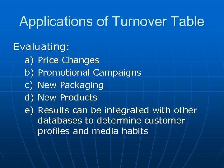Applications of Turnover Table Evaluating: a) b) c) d) e) Price Changes Promotional Campaigns