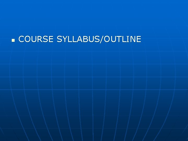 n COURSE SYLLABUS/OUTLINE