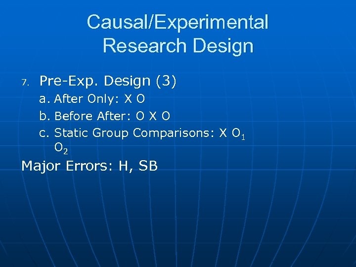 Causal/Experimental Research Design 7. Pre-Exp. Design (3) a. After Only: X O b. Before