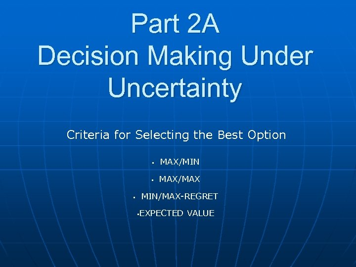 Part 2 A Decision Making Under Uncertainty Criteria for Selecting the Best Option •