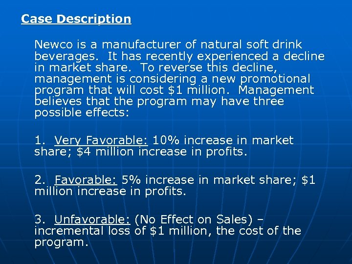 Case Description Newco is a manufacturer of natural soft drink beverages. It has recently