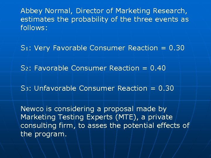 Abbey Normal, Director of Marketing Research, estimates the probability of the three events as