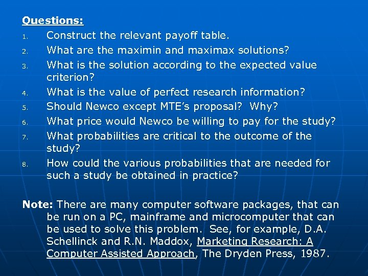 Questions: 1. Construct the relevant payoff table. 2. What are the maximin and maximax