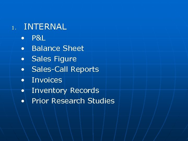 1. INTERNAL • • P&L Balance Sheet Sales Figure Sales-Call Reports Invoices Inventory Records
