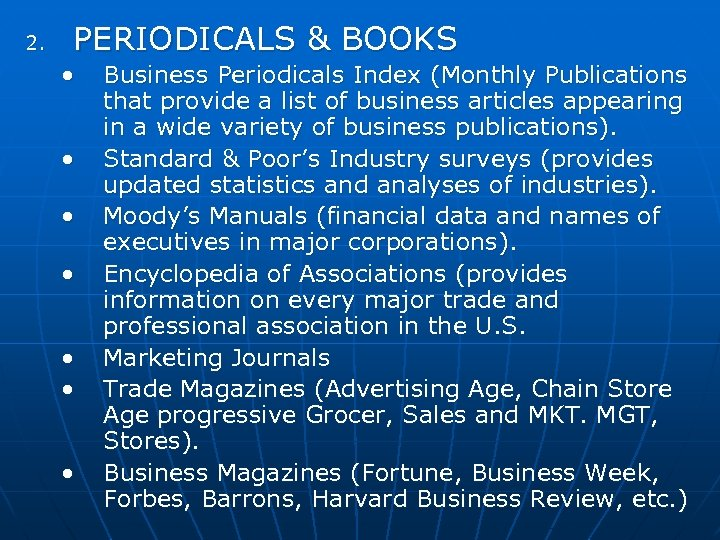 2. PERIODICALS & BOOKS • • Business Periodicals Index (Monthly Publications that provide a