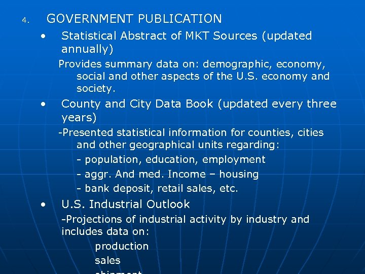 4. GOVERNMENT PUBLICATION • Statistical Abstract of MKT Sources (updated annually) Provides summary data
