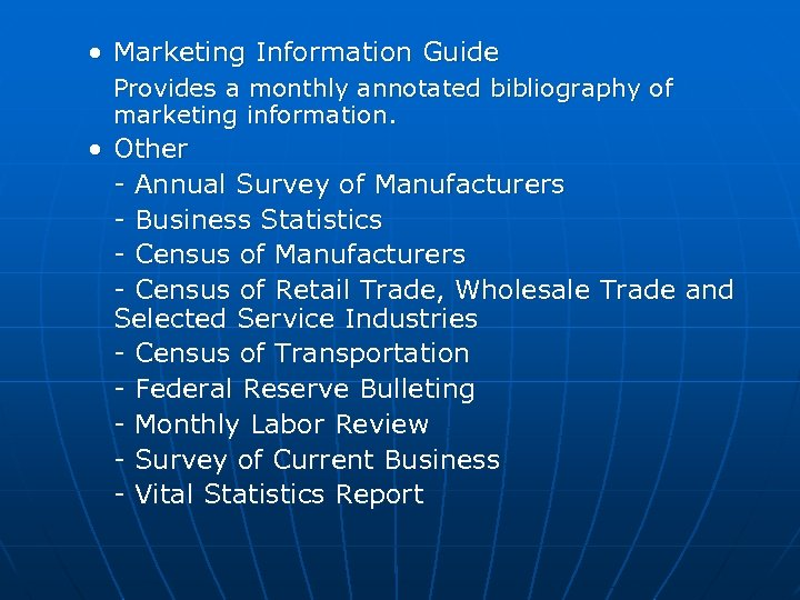 • Marketing Information Guide Provides a monthly annotated bibliography of marketing information. •