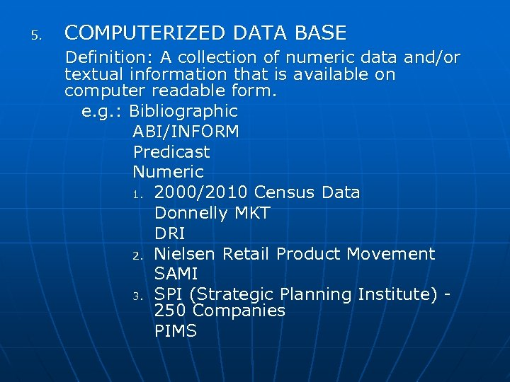 5. COMPUTERIZED DATA BASE Definition: A collection of numeric data and/or textual information that