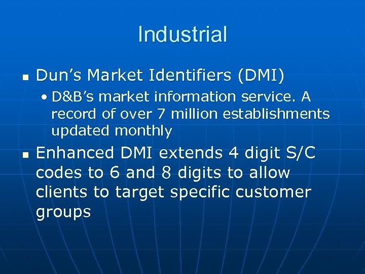 Industrial n Dun's Market Identifiers (DMI) • D&B's market information service. A record of