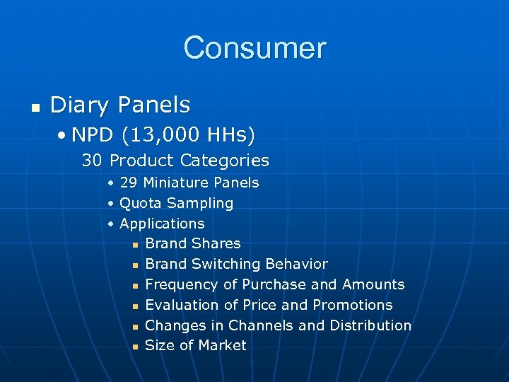 Consumer n Diary Panels • NPD (13, 000 HHs) 30 Product Categories • 29