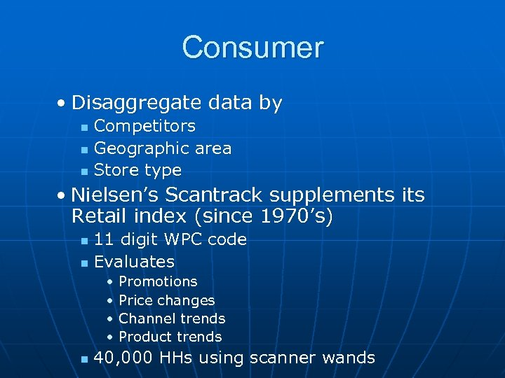 Consumer • Disaggregate data by Competitors n Geographic area n Store type n •