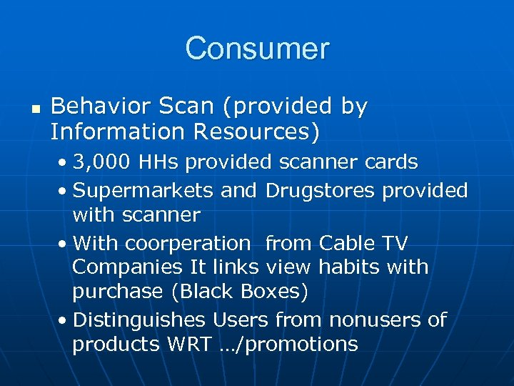 Consumer n Behavior Scan (provided by Information Resources) • 3, 000 HHs provided scanner