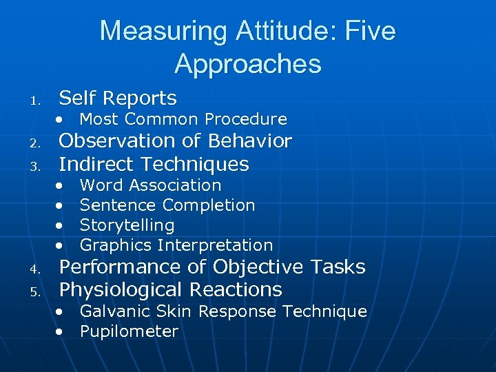 Measuring Attitude: Five Approaches 1. Self Reports • Most Common Procedure 2. 3. Observation