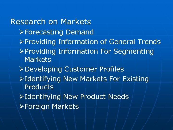 Research on Markets ØForecasting Demand ØProviding Information of General Trends ØProviding Information For Segmenting