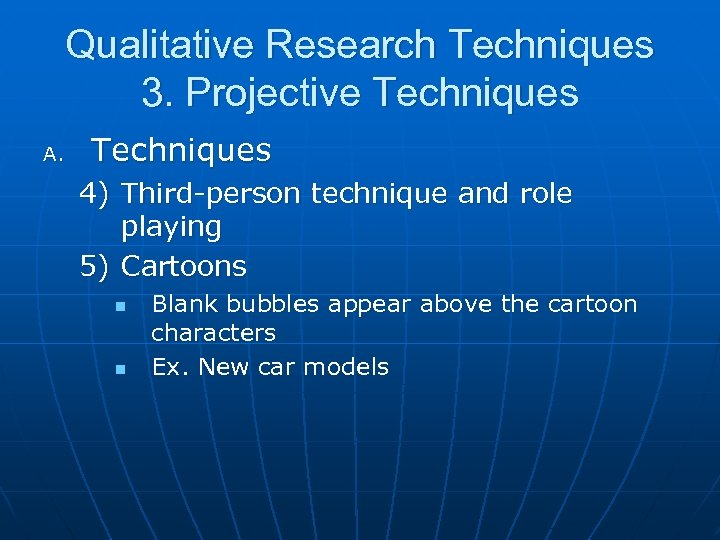 Qualitative Research Techniques 3. Projective Techniques A. Techniques 4) Third-person technique and role playing