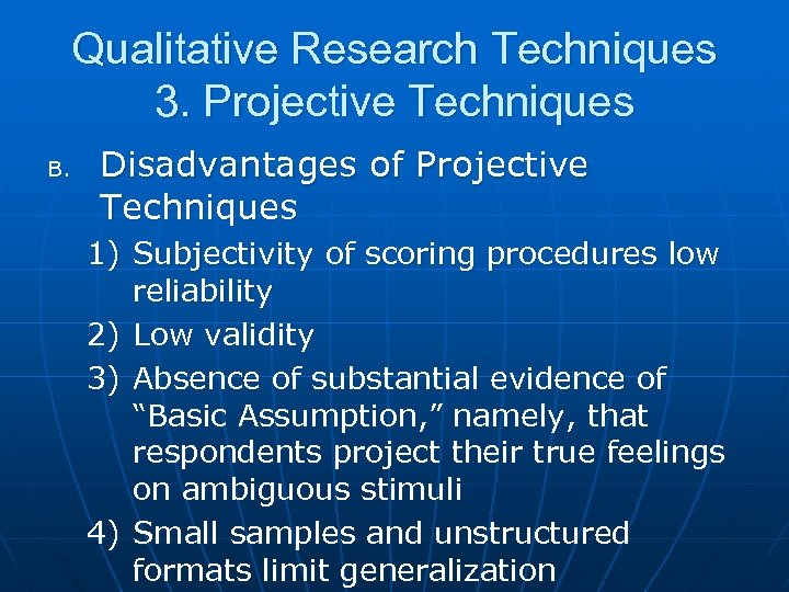 Qualitative Research Techniques 3. Projective Techniques B. Disadvantages of Projective Techniques 1) Subjectivity of