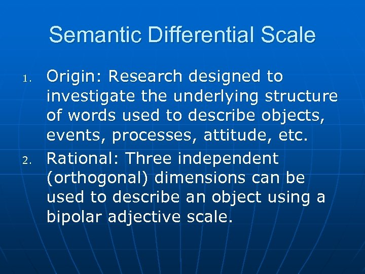 Semantic Differential Scale 1. 2. Origin: Research designed to investigate the underlying structure of
