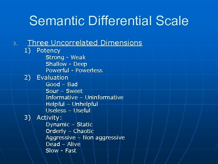 Semantic Differential Scale 3. Three Uncorrelated Dimensions 1) Potency Strong - Weak Shallow -