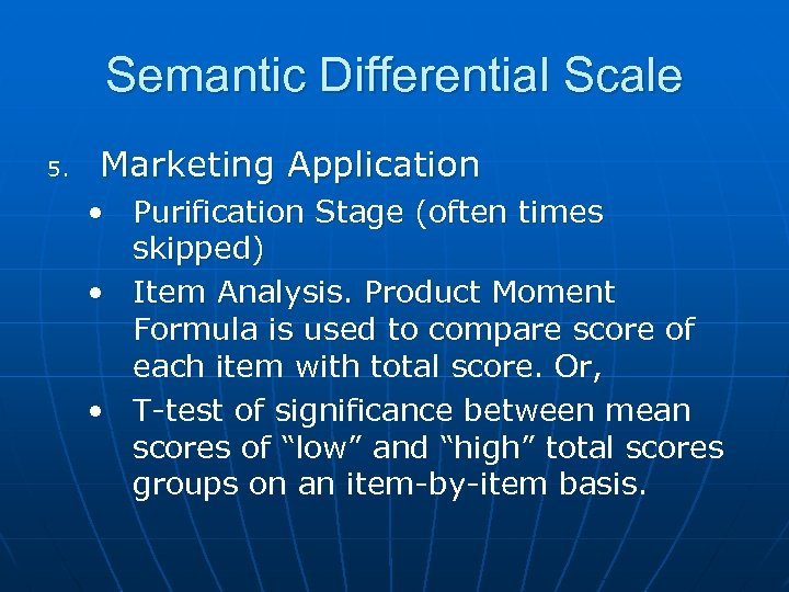 Semantic Differential Scale 5. Marketing Application • Purification Stage (often times skipped) • Item