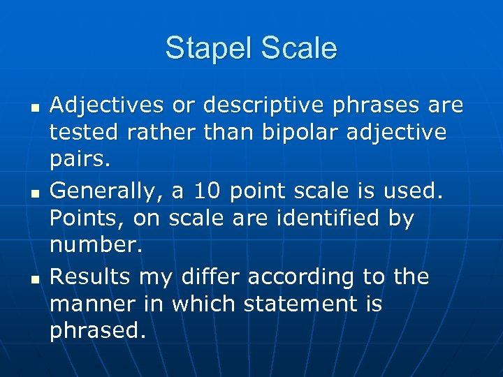 Stapel Scale n n n Adjectives or descriptive phrases are tested rather than bipolar