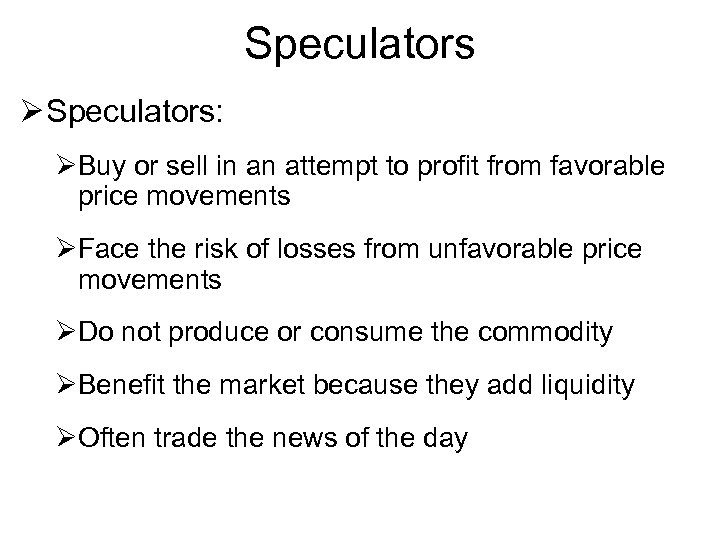 Speculators Ø Speculators: ØBuy or sell in an attempt to profit from favorable price