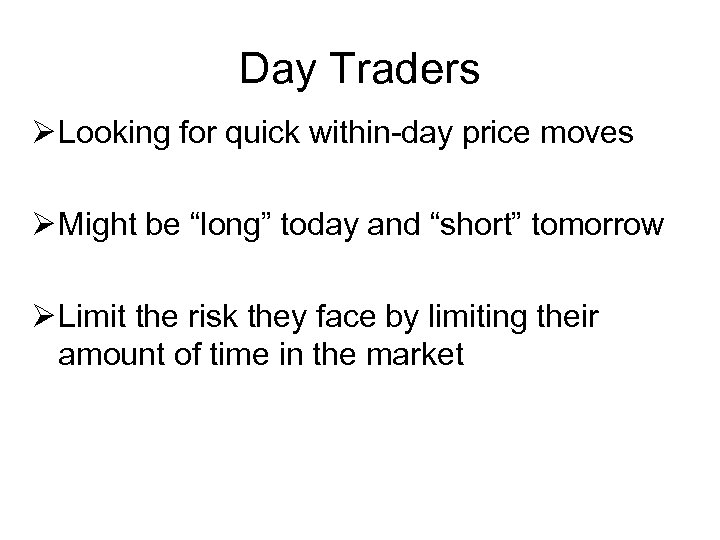 """Day Traders Ø Looking for quick within-day price moves Ø Might be """"long"""" today"""