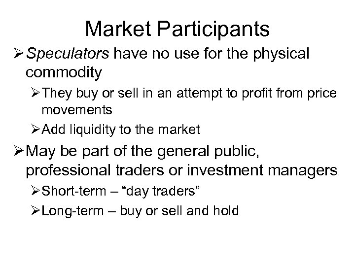 Market Participants Ø Speculators have no use for the physical commodity ØThey buy or