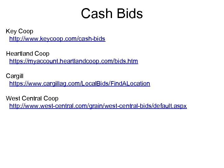 Cash Bids Key Coop http: //www. keycoop. com/cash-bids Heartland Coop https: //myaccount. heartlandcoop. com/bids.