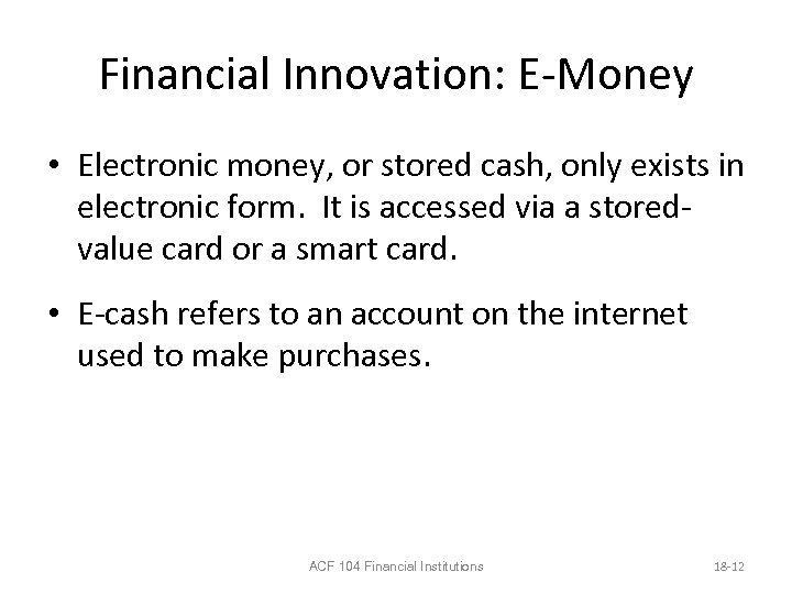 Financial Innovation: E-Money • Electronic money, or stored cash, only exists in electronic form.