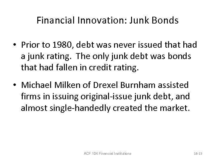 Financial Innovation: Junk Bonds • Prior to 1980, debt was never issued that had