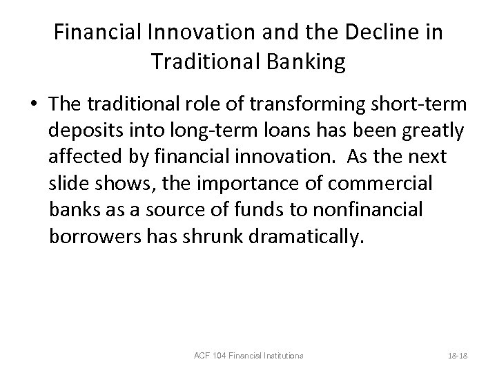 Financial Innovation and the Decline in Traditional Banking • The traditional role of transforming