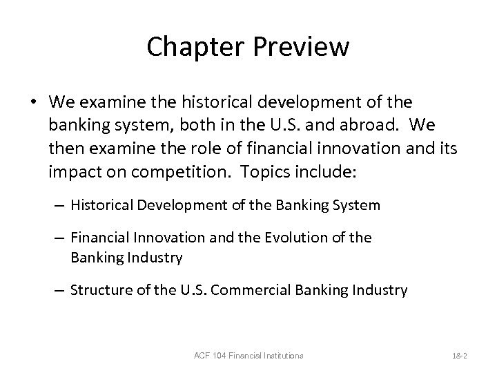 Chapter Preview • We examine the historical development of the banking system, both in