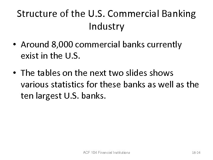 Structure of the U. S. Commercial Banking Industry • Around 8, 000 commercial banks