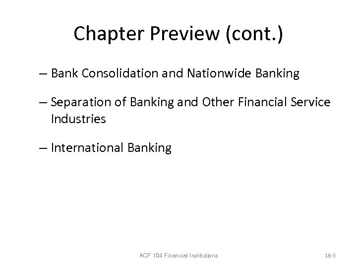 Chapter Preview (cont. ) – Bank Consolidation and Nationwide Banking – Separation of Banking