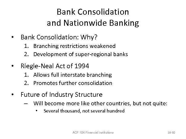Bank Consolidation and Nationwide Banking • Bank Consolidation: Why? 1. Branching restrictions weakened 2.