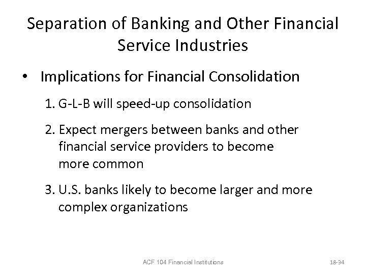 Separation of Banking and Other Financial Service Industries • Implications for Financial Consolidation 1.