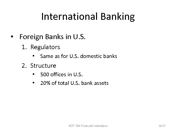 International Banking • Foreign Banks in U. S. 1. Regulators • Same as for