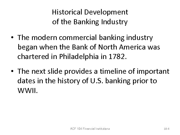Historical Development of the Banking Industry • The modern commercial banking industry began when