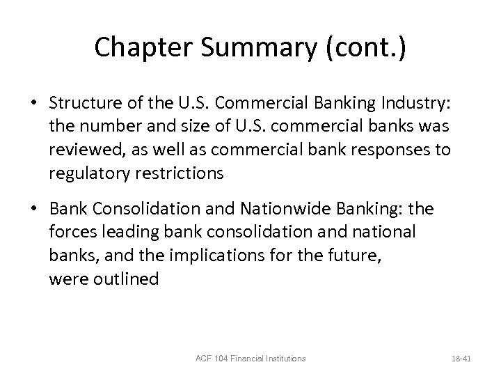 Chapter Summary (cont. ) • Structure of the U. S. Commercial Banking Industry: the