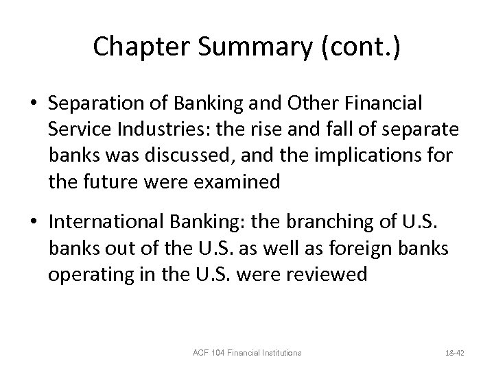 Chapter Summary (cont. ) • Separation of Banking and Other Financial Service Industries: the