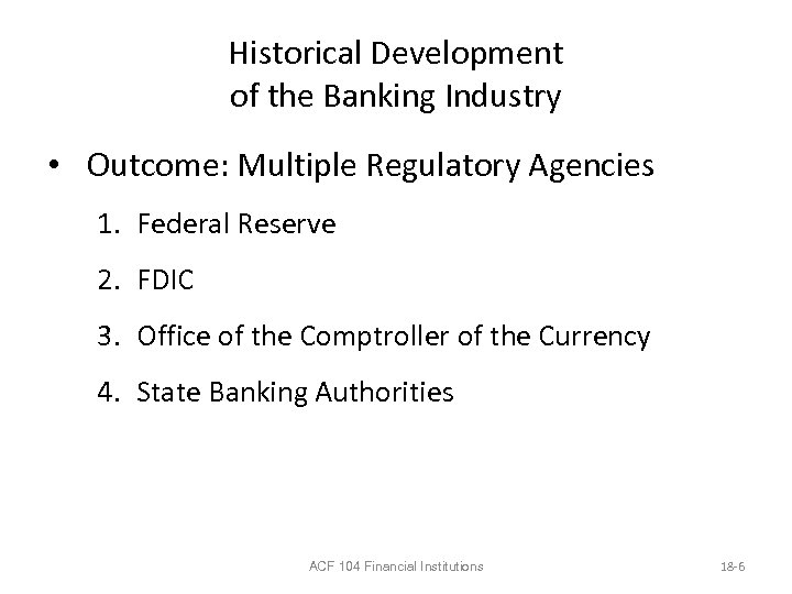 Historical Development of the Banking Industry • Outcome: Multiple Regulatory Agencies 1. Federal Reserve