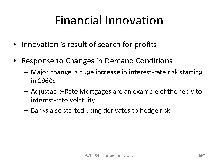 Financial Innovation • Innovation is result of search for profits • Response to Changes