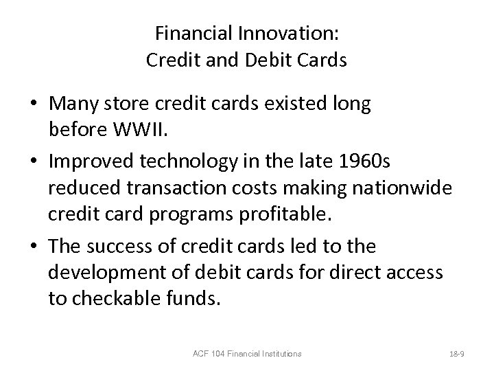 Financial Innovation: Credit and Debit Cards • Many store credit cards existed long before