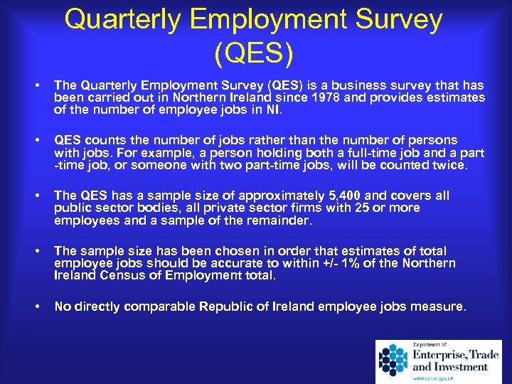Quarterly Employment Survey (QES) • The Quarterly Employment Survey (QES) is a business survey