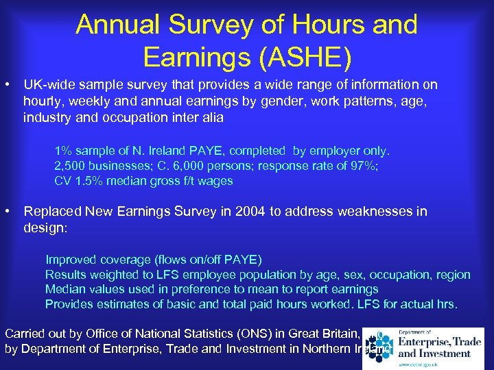 Annual Survey of Hours and Earnings (ASHE) • UK-wide sample survey that provides a