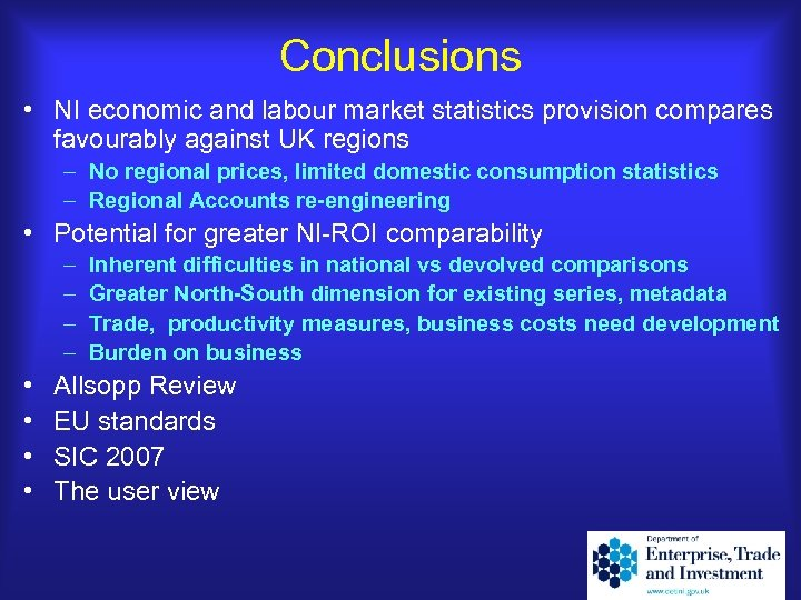 Conclusions • NI economic and labour market statistics provision compares favourably against UK regions