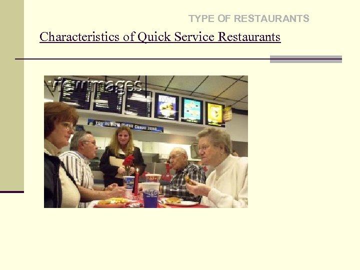 TYPE OF RESTAURANTS Characteristics of Quick Service Restaurants