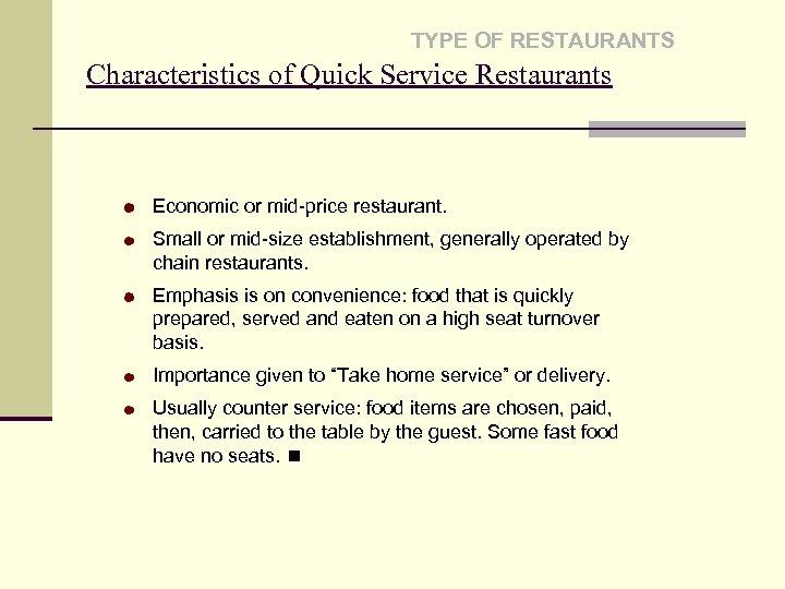TYPE OF RESTAURANTS Characteristics of Quick Service Restaurants Economic or mid-price restaurant. Small or