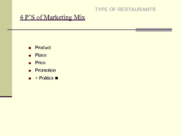 TYPE OF RESTAURANTS 4 P'S of Marketing Mix Product Place Price Promotion + Politics